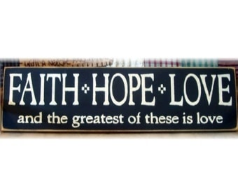 Faith Hope Love and the greatest of these is love primitive wood sign