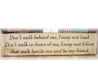 Don't walk behind me I may not lead... primitive wood sign