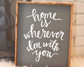 Home is Wherever I'm With You Handmade Wood Sign