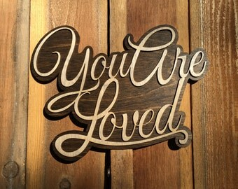 Laser Cut You Are Loved Sign