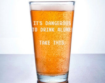 Zelda Inspired - Etched Pint Glass - Its Dangerous To Drink Alone - Legend of Zelda - Hyrule Drinkware -Humor Parody