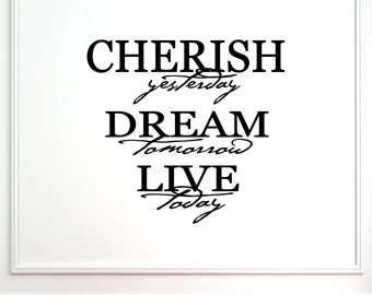 Cherish yesterday, Dream tomorrow, Live today - Vinyl Quote Me Wall Art Decals #0119