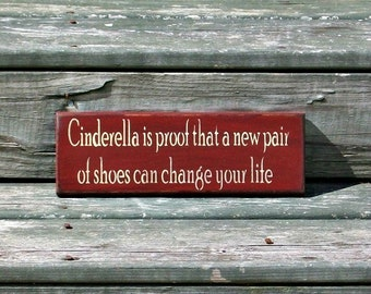 Cinderella is proof that a new pair of shoes can change your life - Primitive Country Painted Wood Sign, Shoe sign, Cinderella sign