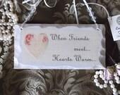 Vintage inspired Petite plaque, When friends meet hearts warm, antiqued white, elegant, friend gift