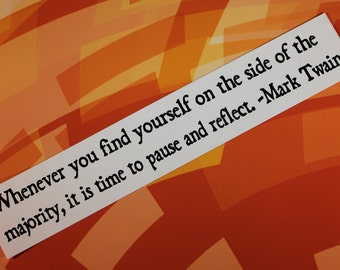Mark Twain Vinyl Bumper Sticker whenever you find yourself on the side of the majority