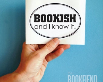 bookish and I know it vinyl bumper sticker