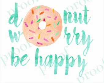 Donut Worry Be Happy 10x8 Print | Digital Download