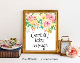 Creativity takes courage- art print, 8x10, 5x7, instant download, craft room print, floral watercolor