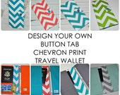 Chevron Print Travel Wallet // Design Your Own Boarding Pass Organizer - Button Tab Passport Wallet - Travel Gift for Her - Made to Order