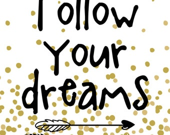 LARGE FILE FORMAT to print Follow Your Dreams Print as a Canvas 24x36 and 16x20 sizes included with download