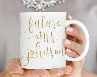 Future Mrs Mug Future Mrs Cup Personalized Future Mrs Mug Gold Cup Gold Coffee Mug Engaged Mug Engagement Gift Engagement Mug W0007