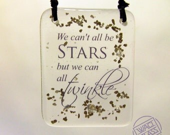 Fused Glass We can't all be stars but we can all twinkle Hanger, Gift, hanging, Glass Gift