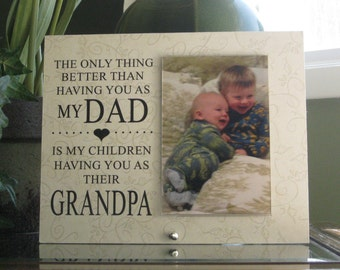 The only thing better than having you as my Dad / Mom is my children (child, baby) having you as their Grandpa/Grandma (SELECT any NAME)