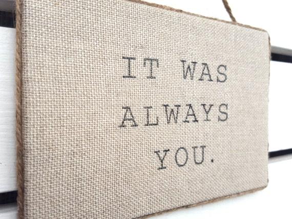 It Was Always You Sign Romantic Burlap Sign Linen Wall Art