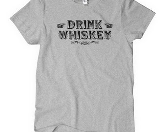 Women's Drink Whiskey T-shirt - S M L XL 2x - Ladies' Whiskey Tee, Gift, Irish, Kentucky, Tennessee, Bourbon, Scotch - 4 Colors
