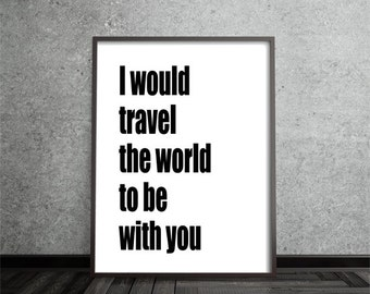 Digital download,instant download,I would travel the world,inspirational art,quote art,print,motivational,typography,black white,home decor