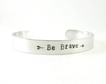 Be Brave Inspirational Quote Bracelet, Hand Stamped Arrow Bracelet, Aluminum Bracelet, Metal Stamped Silver Cuff, Gift For Her