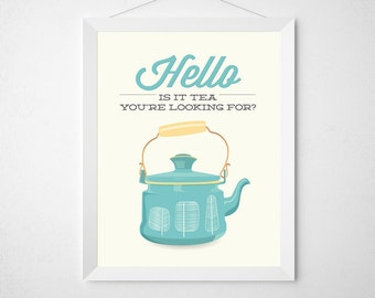Tea Print - Hello is it Tea you're looking for - Funny kitchen Typography Poster wall art kettle aqua yellow mid century modern funny quote