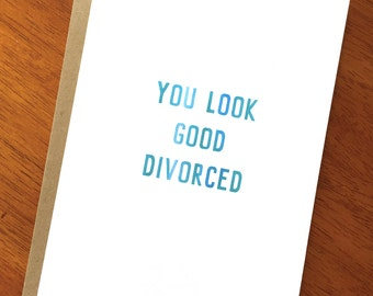 Funny Divorce Card; You Look Good Divorced; Divorce Encouragement; Sarcastic Card; Unique Funny Card; Newly Single; Card for Divorce