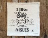 "Dish Towel, Tea Towel - ""I like to shop in rows not aisles"" - Flour sack tea towel, Funny dish towel"