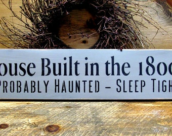 Wooden Sign, Halloween Decor, Funny Fall Sign, House Built In The 1800's Probably Haunted, Humorous haunting sign, Wood Sign Saying,