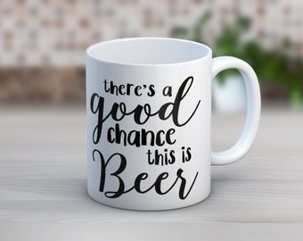 There's A Good Chance This Is Beer // Funny Mugs // Coffee Mug