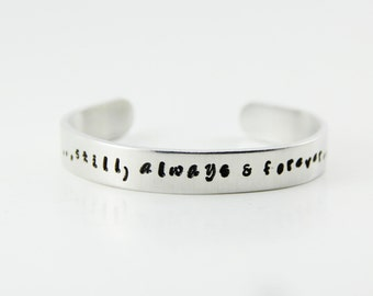 Inspirational Metal Stamped Cuff Bracelet - Still Always and Forever - Love Bracelet
