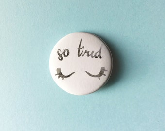 "So Tired - 1.5"" pinback button"