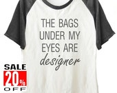 The Bag Under My Eyes Are Designer shirt workout tee graphic tee funny tops short sleeve shirt unisex size S M L
