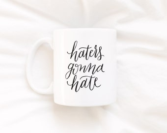 Coffee Mug, Ceramic mug, quote mug, Haters gonna hate Mug, Printable Wisdom, unique coffee mug gift coffee, hand lettered calligraphy