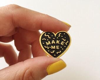 Make Me - black heart shaped pin