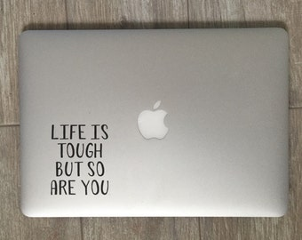 Life Is Tough But So Are You                 , Laptop Stickers, Laptop Decal, Macbook Decal, Car Decal, Vinyl Decal