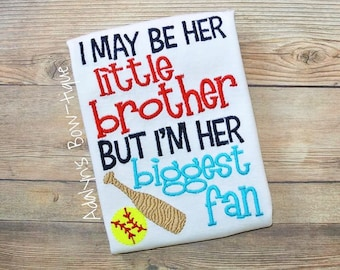 I may be her little brother but i am her biggest fan... softball brother embroidered shirt, baby bodysuit or infant gown