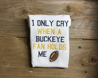 Onesie, I only cry when a Buckeye fan holds me, Michigan  colors, or customize team and colors