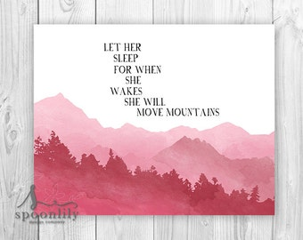 Let Her Sleep Nursery Art, Mountain Nursery Art, Move Mountains Quote Wall Decor, Let Her Sleep For When She Wakes She Will Move Mountains