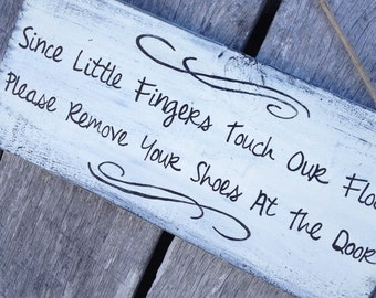 Since Little Fingers Touch Our Floor Please Remove Your Shoes At The Door hand painted wood sign