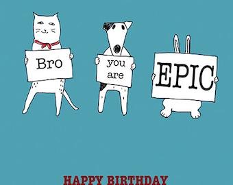 Bro you are EPIC - Happy Birthday Brother