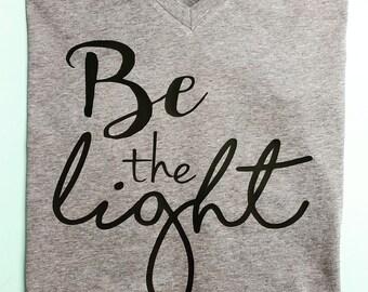 Be the LIGHT  {Woman's Tee}