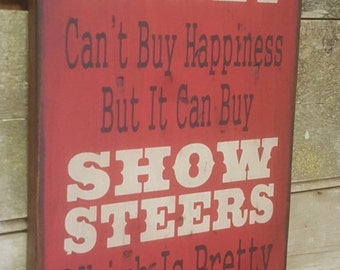 Money Can't Buy Happiness, But It Can Buy Show Steers, Which Is Pretty Much The Same Thing, Humorous, Western, Antiqued, Wooden Sign in RED