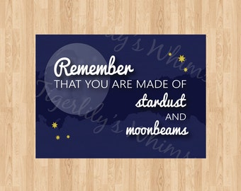 Printable art - Remember that you are made of stardust  and moonbeams
