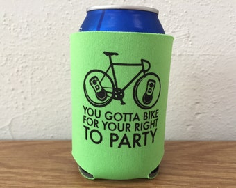 Beer Cozy - You Gotta Bike for Your Right to Party