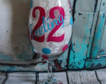 22nd Birthday Wine Glass - Feeling 22 - Can be any age
