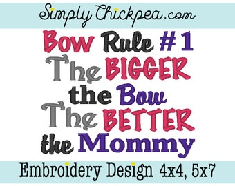 Embroidery Design - Bow Rule #1 The Bigger the Bow the Better the Mommy - Just for Girls - Bow Saying - For 4x4 and 5x7 Hoops