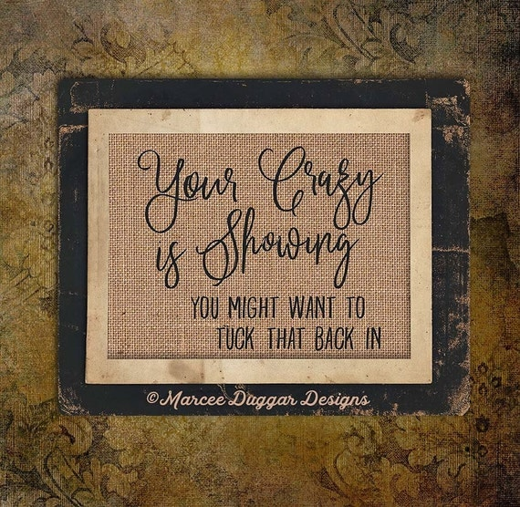 Funny Gift | Your Crazy is Showing| Vintage | You Might Want to tuck That back in | Crazy | Friend Gift | #221