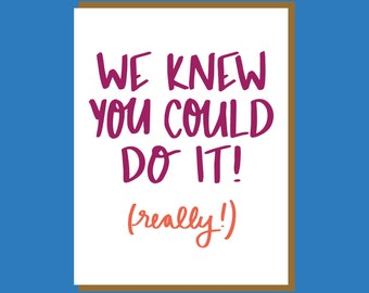 We Knew You Could Do It! Funny Graduation Card. Funny Wedding Card. Grad Card. Engagement Card. Funny Card. Hand Lettered Card.