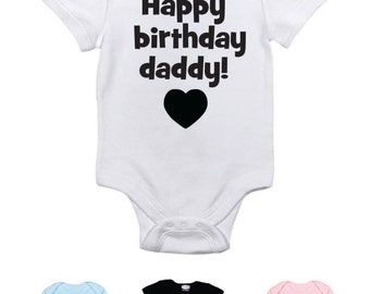 Happy Birthday Daddy - baby bodysuit - size and color choice - boy or girl -wear for daddy's birthday - adorable one piece - birthday dad