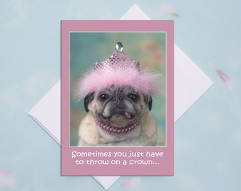 Funny Birthday Card for Her - Throw on a Crown - Happy Birthday Card by Pugs and Kisses