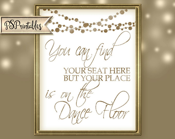 you can FIND YOUR SEAT here but your place is on the dance floor-Printable-moonlit collection-instant download-diy-white and glitter gold