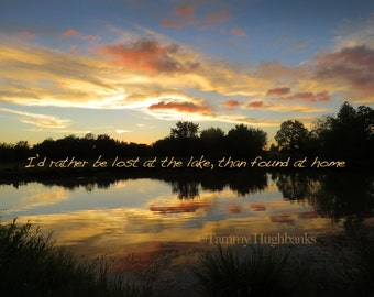 """Sunrise on the lake photograph with the words """"I'd rather be lost at the lake than found at home"""" 8x10 photography print"""