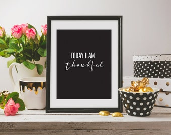 TODAY I AM THANKFUL / quote / black and white / 5x7, 8x10, 11x14, 16x20 / printable